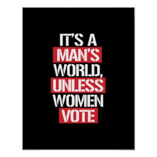 It's a Man's world unless women vote --  white -.p Poster