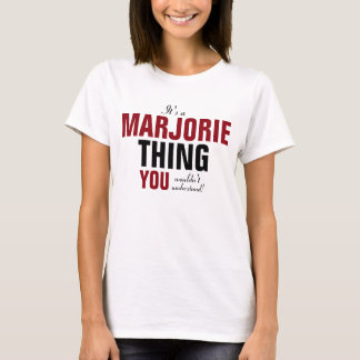 It's a Marjorie thing you wouldn't understand T-Shirt