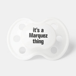 its a marquez thing BooginHead pacifier