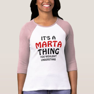It's a Marta thing you wouldn't understand T Shirts