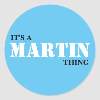 IT'S A MARTIN THING! CLASSIC ROUND STICKER