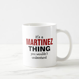 It's a Martinez thing you wouldn't understand Coffee Mug