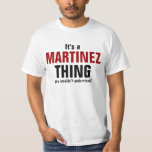 It's a Martinez thing you wouldn't understand Shirt