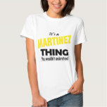 It's a MARTINEZ thing, YOU wouldn't understand Tee Shirt