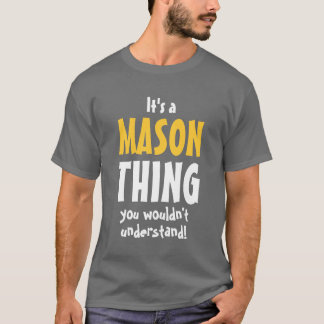 It's a Mason thing you wouldn't understand T-Shirt