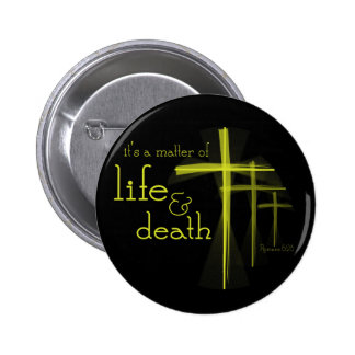 It's a Matter of Life & Death Christian button