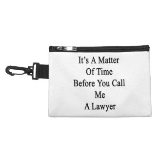 It's A Matter Of Time Before You Call Me A Lawyer. Accessories Bags