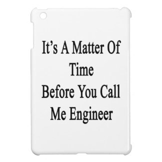 It's A Matter Of Time Before You Call Me Engineer. iPad Mini Cover