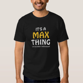 It's a Max thing you wouldn't understand Shirt