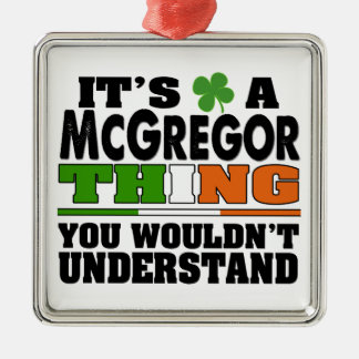 It's a McGregor Thing You Wouldn't Understand. Metal Ornament