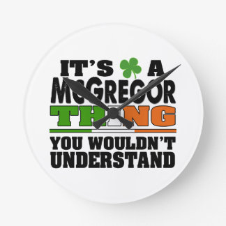 It's a McGregor Thing You Wouldn't Understand. Round Clock