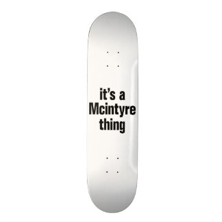 its a mcintyre thing skateboard
