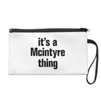 its a mcintyre thing wristlets