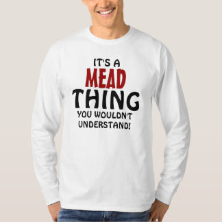 It's a Mead thing you wouldn't understand! T-Shirt