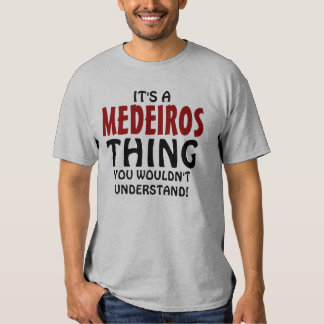 It's a  Medeiros thing you wouldn't understand! Shirt