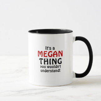 It's a Megan thing you wouldn't understand! Mug