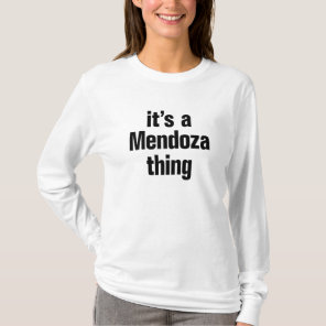 its a mendoza thing T-Shirt