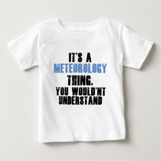 It's a Meteorology Thing You Wouldn't Understand Baby T-Shirt