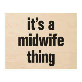 its a midwife thing wood wall art