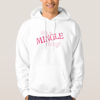 It's a Mingle Thing Hoodie