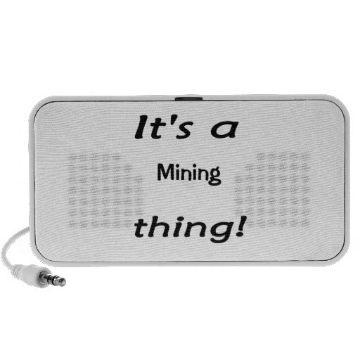 It's a mining thing! speaker