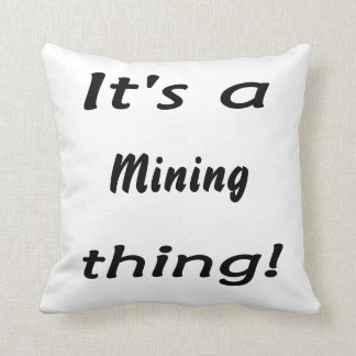 It's a mining thing! throw pillow