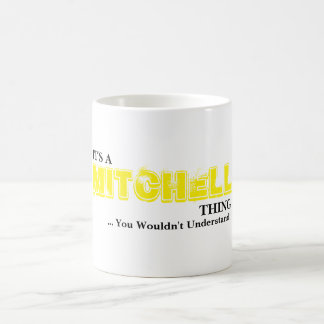 It's A MITCHELL Thing! You Wouldn't Understand Coffee Mug