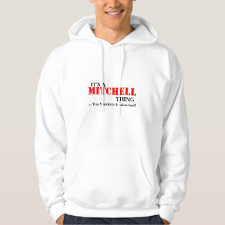 It's A MITCHELL Thing ...You Wouldn't Understand! Hoody