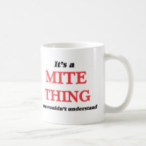 It's a Mite thing, you wouldn't understand Coffee Mug
