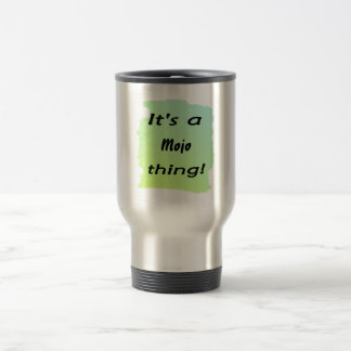 It's a mojo thing! 15 oz stainless steel travel mug