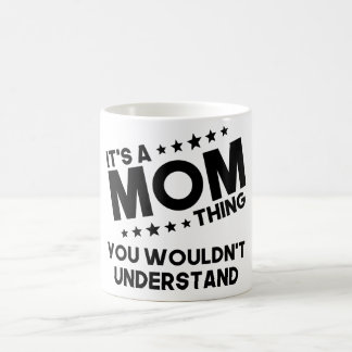 It's A Mom Thing You Wouldn't Understand Coffee Mug