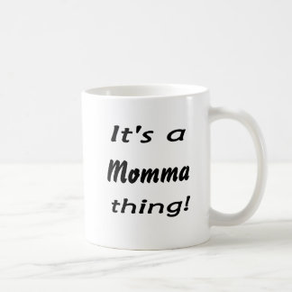 It's a momma thing! classic white coffee mug