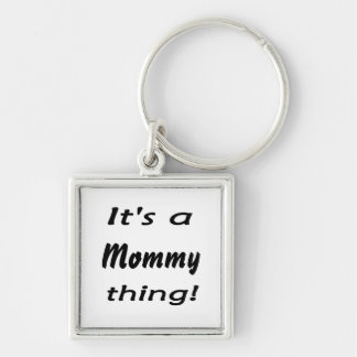 It's a mommy thing! Mommy pride products Keychain