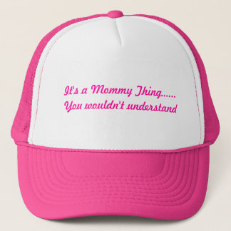 It's a Mommy Thing......You wouldn't understand Trucker Hat