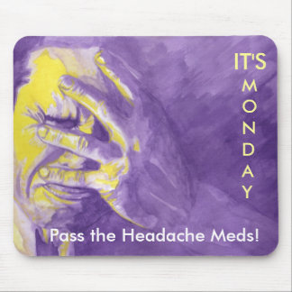It's A Monday Pass the Headache Meds! Mouse Pad