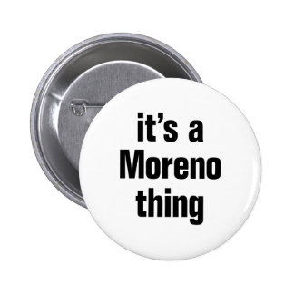 its a moreno thing 2 inch round button