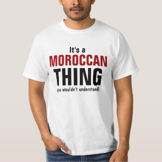 It's a Moroccan thing you wouldn't understand Tshirt