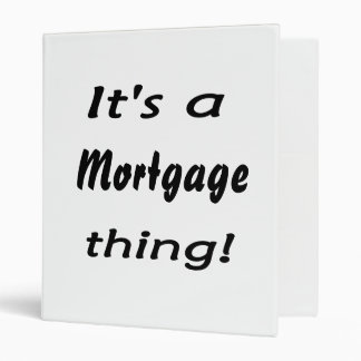 It's a mortgage thing 3 ring binder