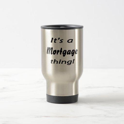 It's a mortgage thing mug