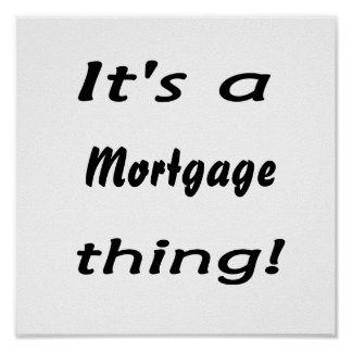 It's a mortgage thing poster