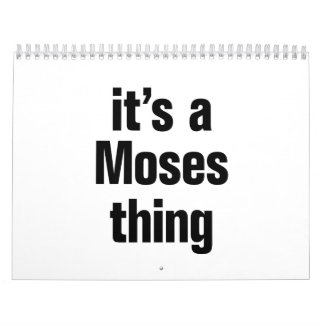 its a moses thing calendar