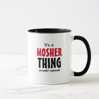It's a Mosher thing you wouldn't understand! Mug