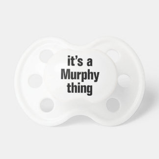 its a murphy thing pacifier