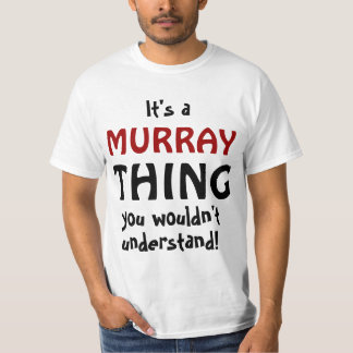 It's a Murray thing you wouldn't understand T Shirt