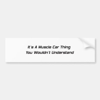 Its A Muscle Car Thing Bumper Sticker