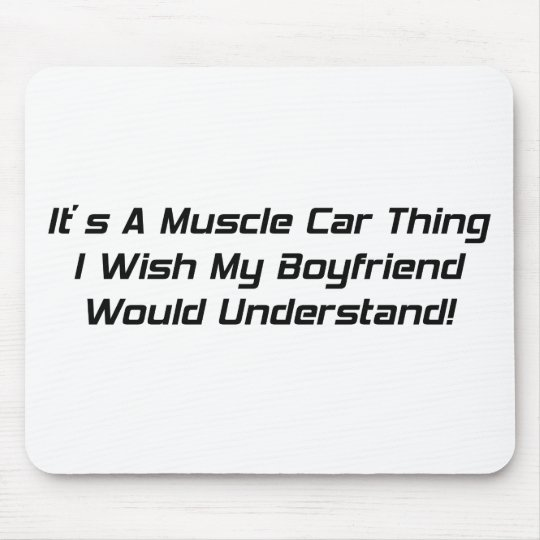 It's A Muscle Car Thing I Wish My Boyfriend Would Mouse Pad