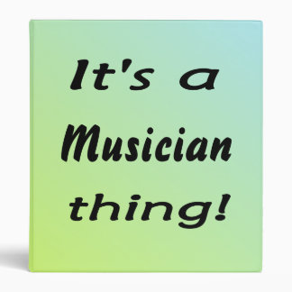It's a Musician thing! Binder