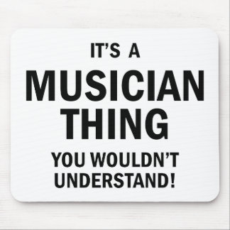 It's A Musician Thing Mouse Pad