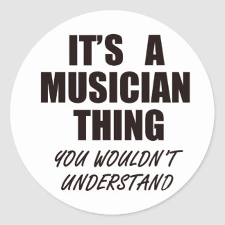It's A Musician Thing! You Wouldn't Understand Classic Round Sticker
