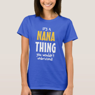 It's a Nana thing you wouldn't understand T-Shirt